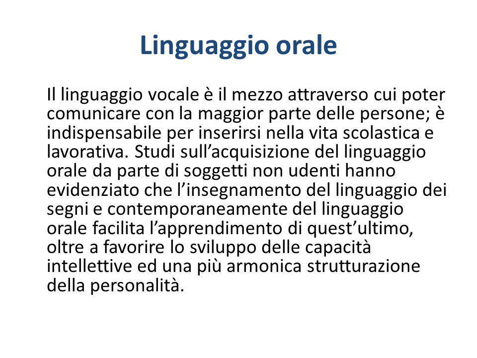 Linguaggio orale Il linguaggio vocale è il mezzo attraverso cui poter comunicare con la maggior parte delle persone; è indispensabile per inserirsi ne