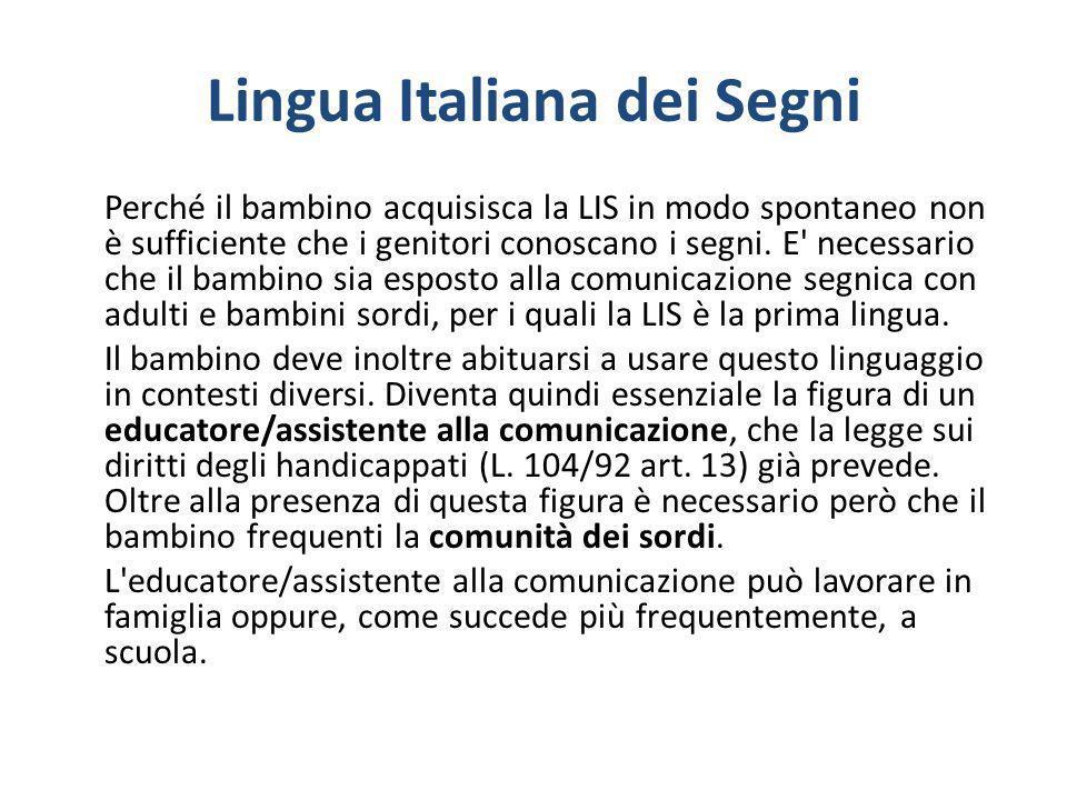 Lingua Italiana dei Segni Perché il bambino acquisisca la LIS in modo spontaneo non è sufficiente che i genitori conoscano i segni. E' necessario che