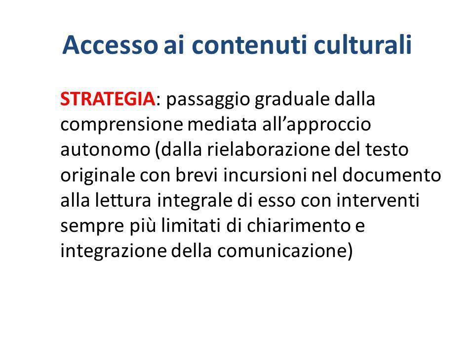 Accesso ai contenuti culturali STRATEGIA: passaggio graduale dalla comprensione mediata allapproccio autonomo (dalla rielaborazione del testo original