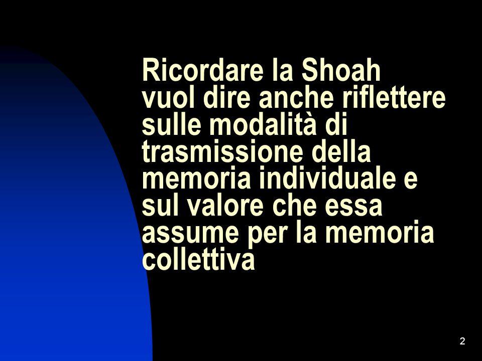 2 Ricordare la Shoah vuol dire anche riflettere sulle modalità di trasmissione della memoria individuale e sul valore che essa assume per la memoria c