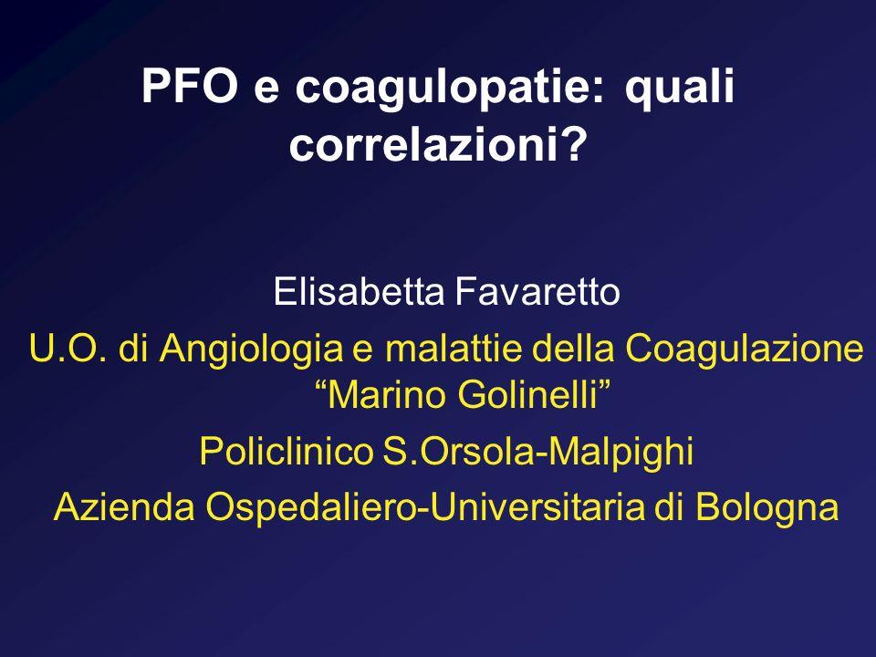PFO e coagulopatie: quali correlazioni? Elisabetta Favaretto U.O. di Angiologia e malattie della Coagulazione Marino Golinelli Policlinico S.Orsola-Ma