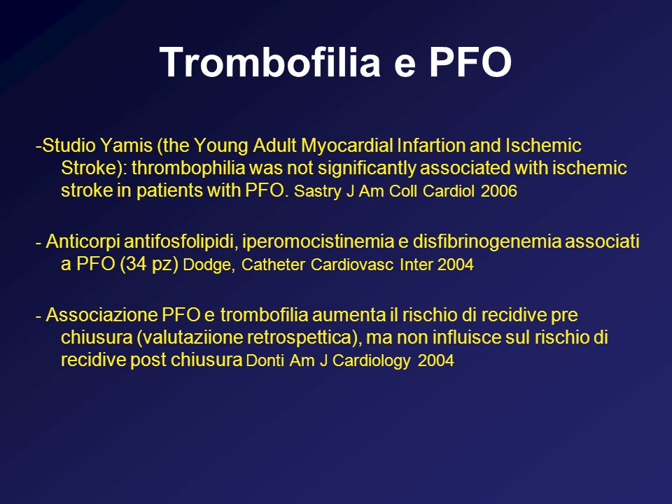 Trombofilia e PFO -Studio Yamis (the Young Adult Myocardial Infartion and Ischemic Stroke): thrombophilia was not significantly associated with ischem