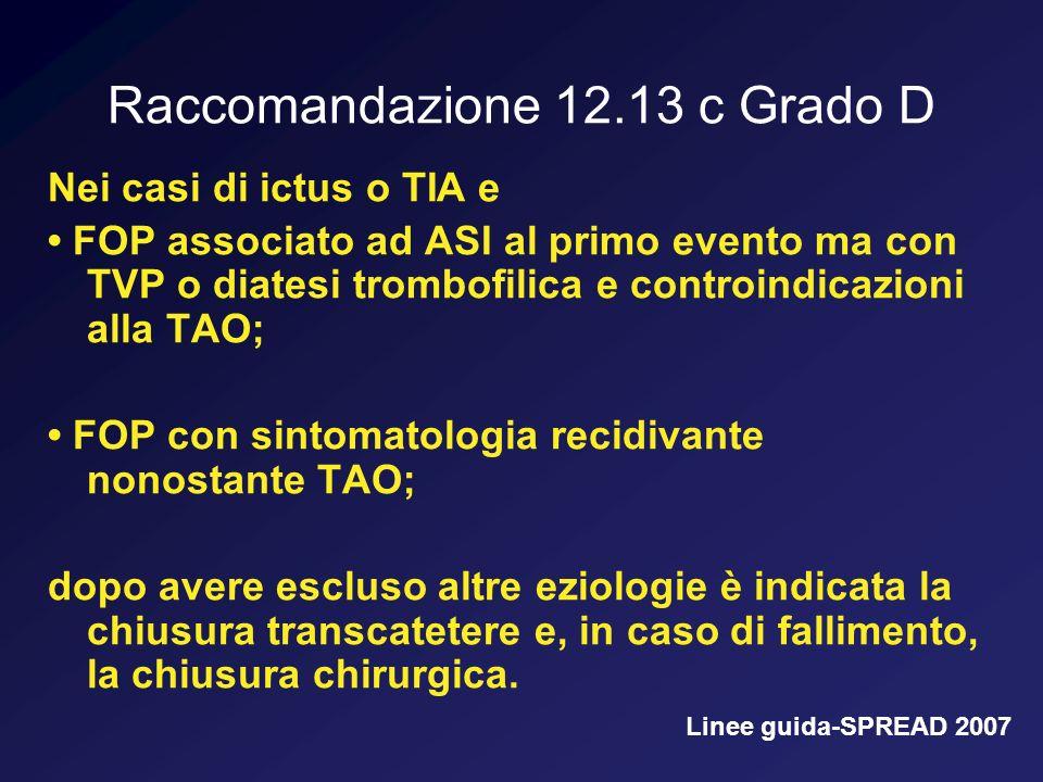 Raccomandazione 12.13 c Grado D Nei casi di ictus o TIA e FOP associato ad ASI al primo evento ma con TVP o diatesi trombofilica e controindicazioni a