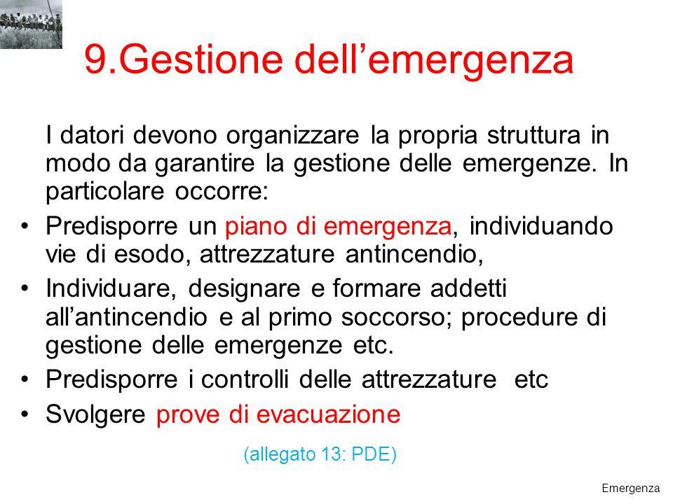 9.Gestione dellemergenza I datori devono organizzare la propria struttura in modo da garantire la gestione delle emergenze. In particolare occorre: Pr