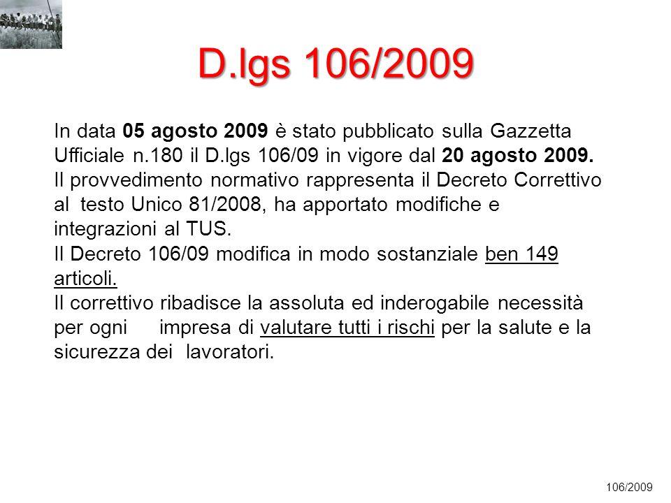 In data 05 agosto 2009 è stato pubblicato sulla Gazzetta Ufficiale n.180 il D.lgs 106/09 in vigore dal 20 agosto 2009. Il provvedimento normativo rapp