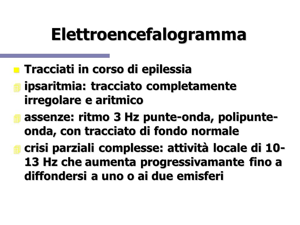 Elettroencefalogramma Tracciati in corso di epilessia Tracciati in corso di epilessia ipsaritmia: tracciato completamente irregolare e aritmico ipsari