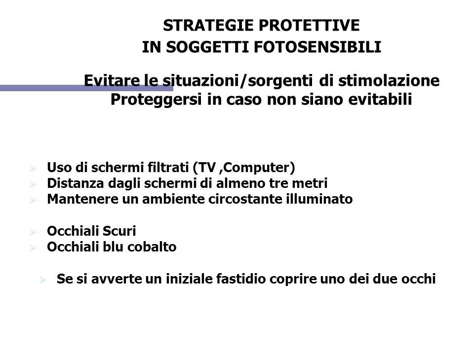 STRATEGIE PROTETTIVE IN SOGGETTI FOTOSENSIBILI Evitare le situazioni/sorgenti di stimolazione Proteggersi in caso non siano evitabili Uso di schermi f