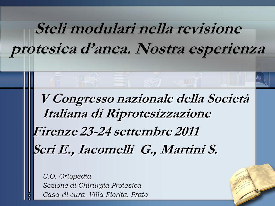 Steli modulari nella revisione protesica danca. Nostra esperienza V Congresso nazionale della Società Italiana di Riprotesizzazione Firenze 23-24 sett
