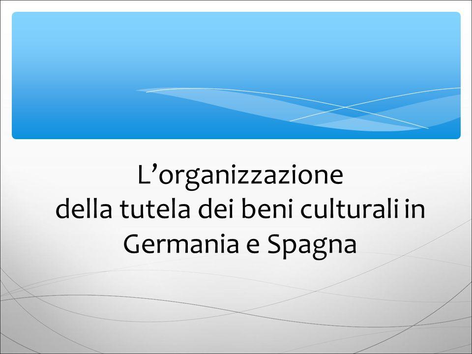 Lorganizzazione della tutela dei beni culturali in Germania e Spagna