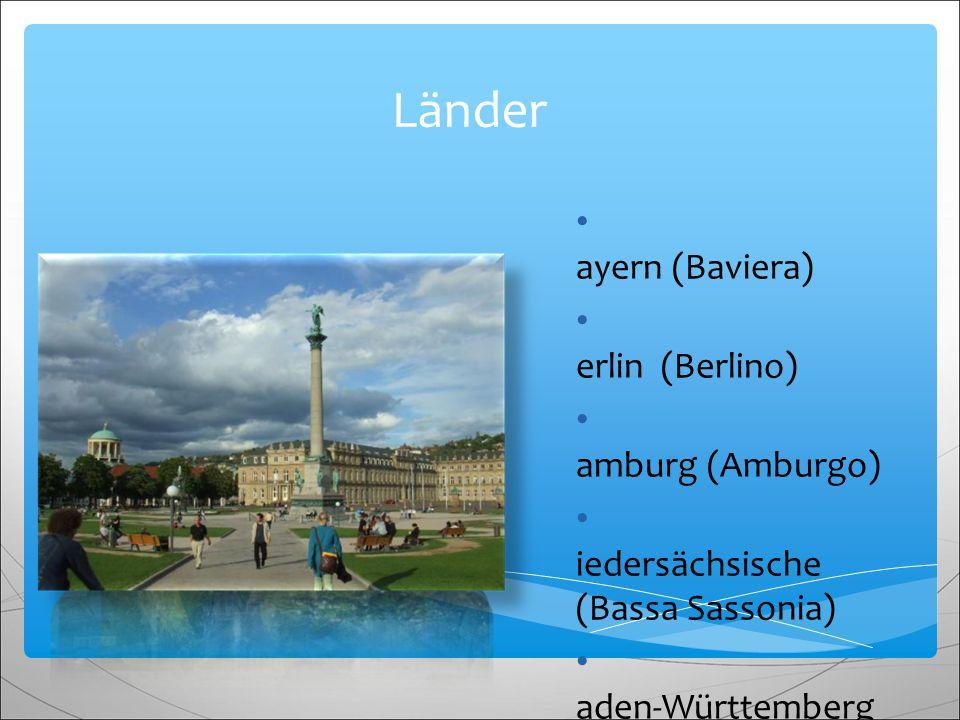 Länder B ayern (Baviera) B erlin (Berlino) H amburg (Amburgo) N iedersächsische (Bassa Sassonia) B aden-Württemberg
