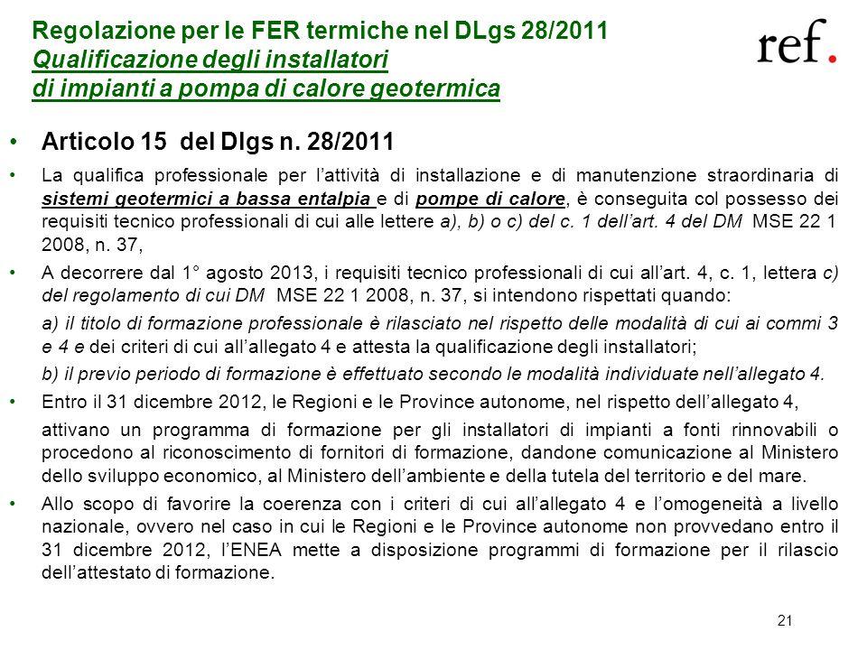 21 Regolazione per le FER termiche nel DLgs 28/2011 Qualificazione degli installatori di impianti a pompa di calore geotermica Articolo 15 del Dlgs n.
