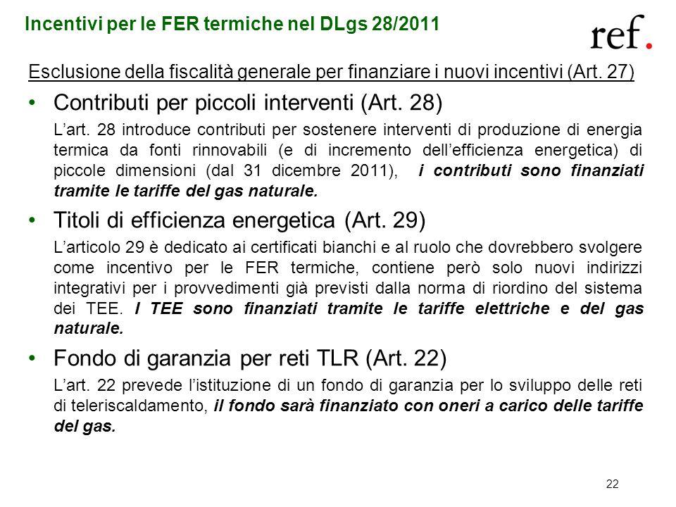 Incentivi per le FER termiche nel DLgs 28/2011 Esclusione della fiscalità generale per finanziare i nuovi incentivi (Art. 27) Contributi per piccoli i