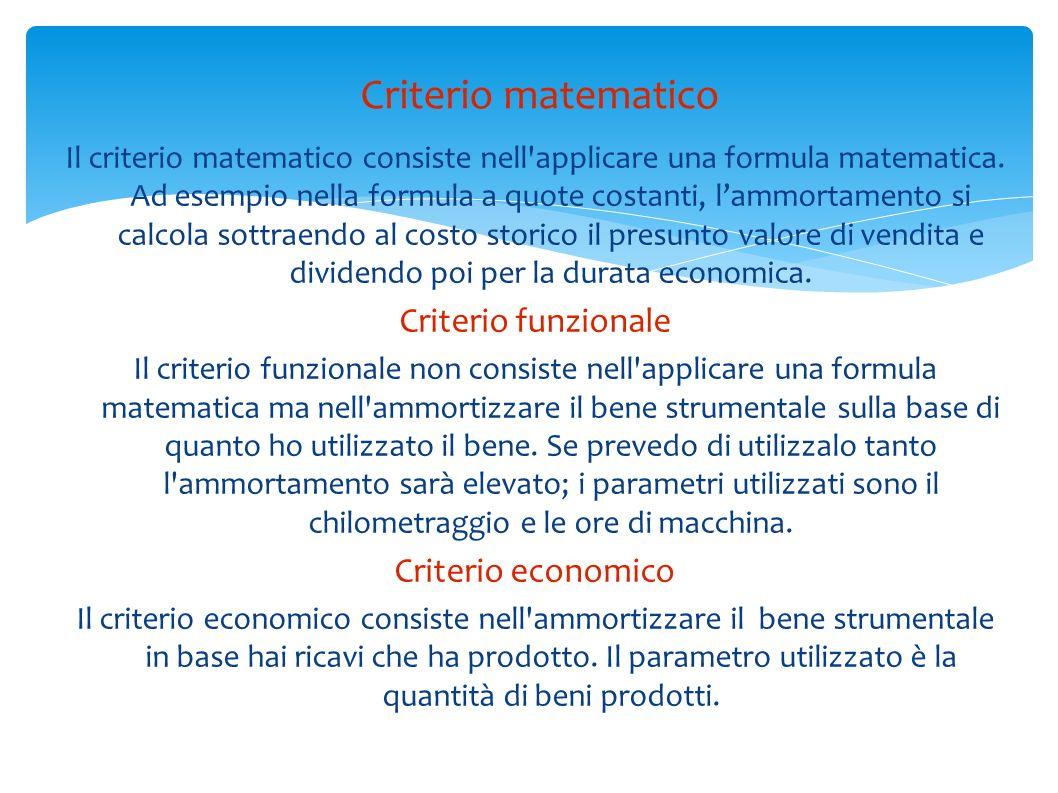 Il criterio matematico consiste nell'applicare una formula matematica. Ad esempio nella formula a quote costanti, lammortamento si calcola sottraendo