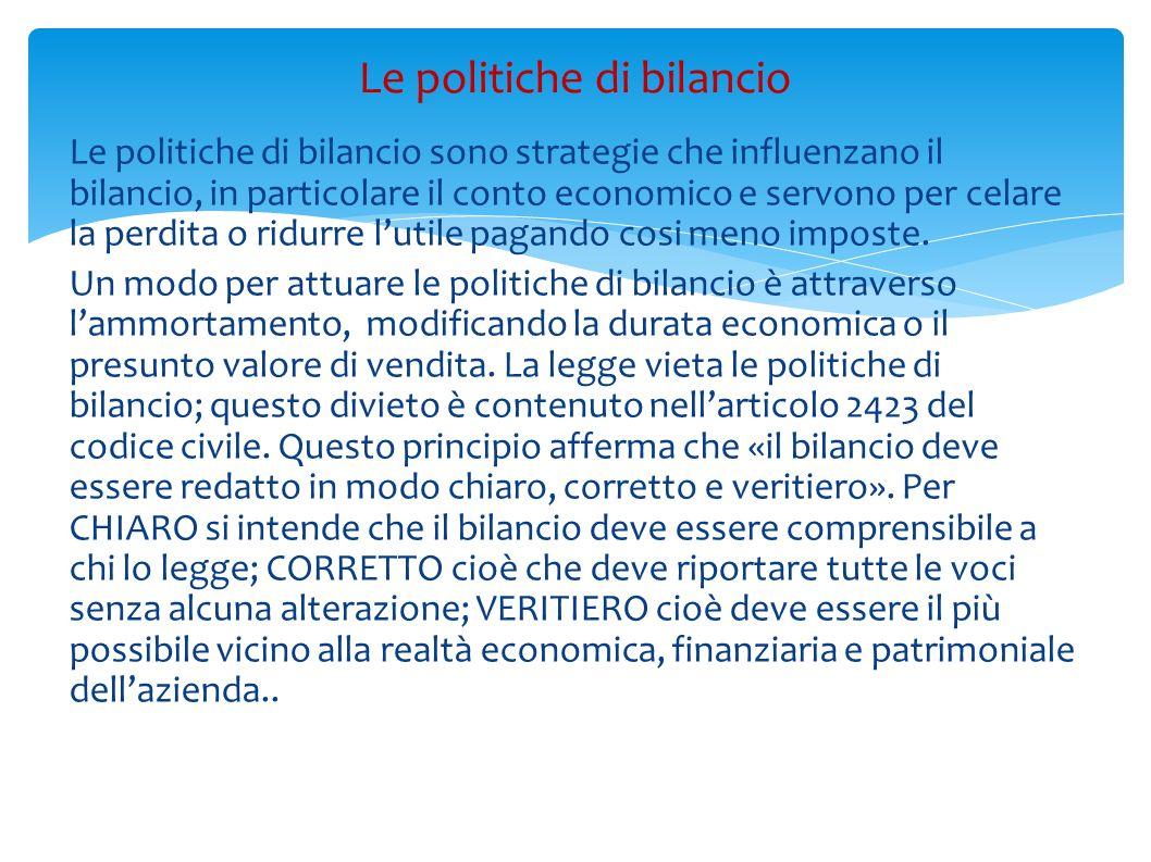 Le politiche di bilancio sono strategie che influenzano il bilancio, in particolare il conto economico e servono per celare la perdita o ridurre lutil