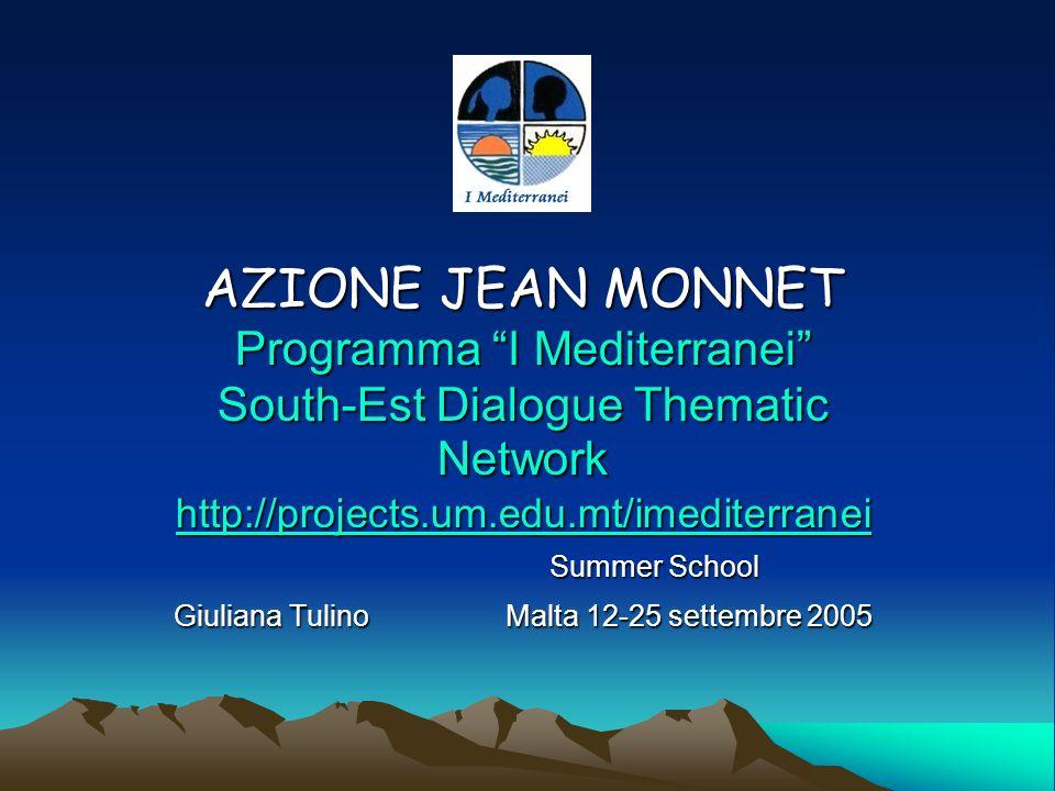 AZIONE JEAN MONNET Programma I Mediterranei South-Est Dialogue Thematic Network http://projects.um.edu.mt/imediterranei Summer School Summer School Gi