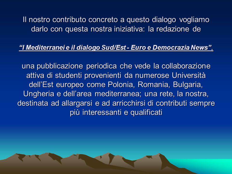 Il nostro contributo concreto a questo dialogo vogliamo darlo con questa nostra iniziativa: la redazione de I Mediterranei e il dialogo Sud/Est - Euro