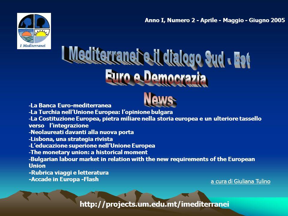 Anno I, Numero 2 - Aprile - Maggio - Giugno 2005 - La Banca Euro-mediterranea - La Turchia nellUnione Europea: lopinione bulgara - La Costituzione Eur