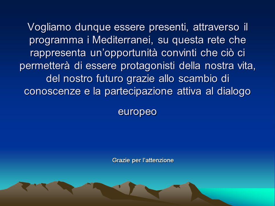 Vogliamo dunque essere presenti, attraverso il programma i Mediterranei, su questa rete che rappresenta unopportunità convinti che ciò ci permetterà d