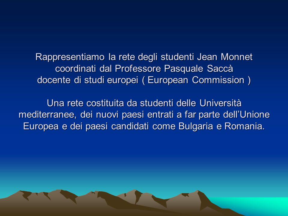 Rappresentiamo la rete degli studenti Jean Monnet coordinati dal Professore Pasquale Saccà docente di studi europei ( European Commission ) Una rete c