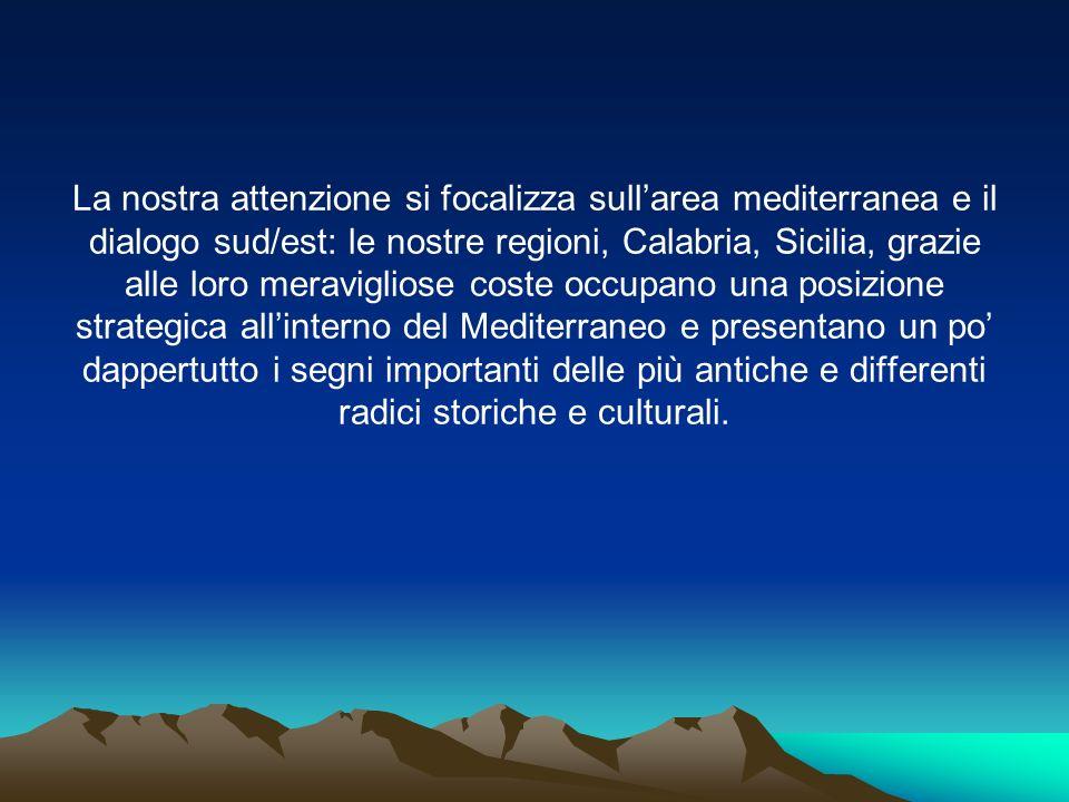 La nostra attenzione si focalizza sullarea mediterranea e il dialogo sud/est: le nostre regioni, Calabria, Sicilia, grazie alle loro meravigliose cost