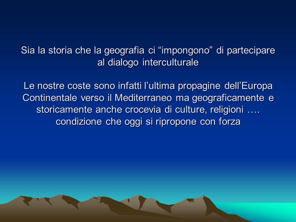 Sia la storia che la geografia ci impongono di partecipare al dialogo interculturale Le nostre coste sono infatti lultima propagine dellEuropa Contine