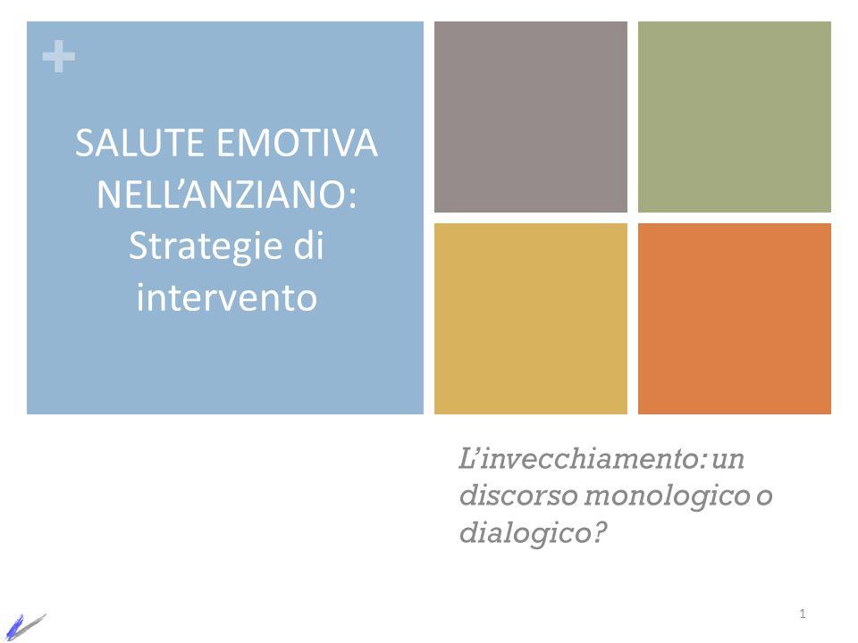 + SALUTE EMOTIVA NELLANZIANO: Strategie di intervento 1 Linvecchiamento: un discorso monologico o dialogico?