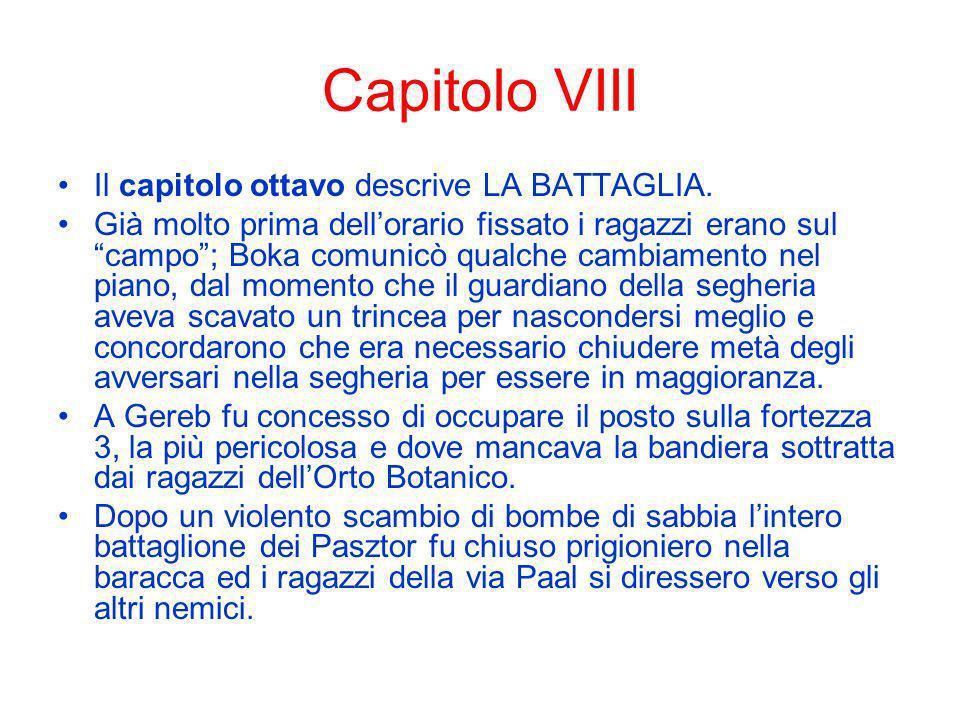 Capitolo VIII Il capitolo ottavo descrive LA BATTAGLIA. Già molto prima dellorario fissato i ragazzi erano sul campo; Boka comunicò qualche cambiament