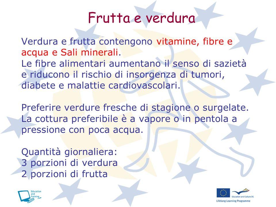 Frutta e verdura Verdura e frutta contengono vitamine, fibre e acqua e Sali minerali. Le fibre alimentari aumentano il senso di sazietà e riducono il