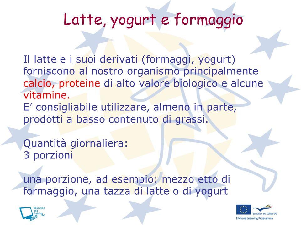Latte, yogurt e formaggio Il latte e i suoi derivati (formaggi, yogurt) forniscono al nostro organismo principalmente calcio, proteine di alto valore