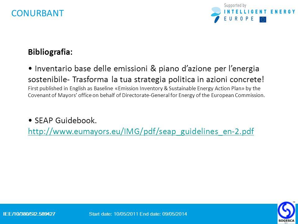 IEE/10/380/SI2.589427 Start date: 10/05/2011 End date: 09/05/2014 CONURBANT Bibliografia: Inventario base delle emissioni & piano dazione per lenergia sostenibile- Trasforma la tua strategia politica in azioni concrete.
