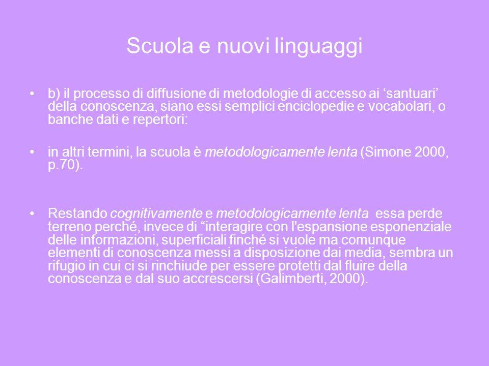 Scuola e nuovi linguaggi b) il processo di diffusione di metodologie di accesso ai santuari della conoscenza, siano essi semplici enciclopedie e vocab