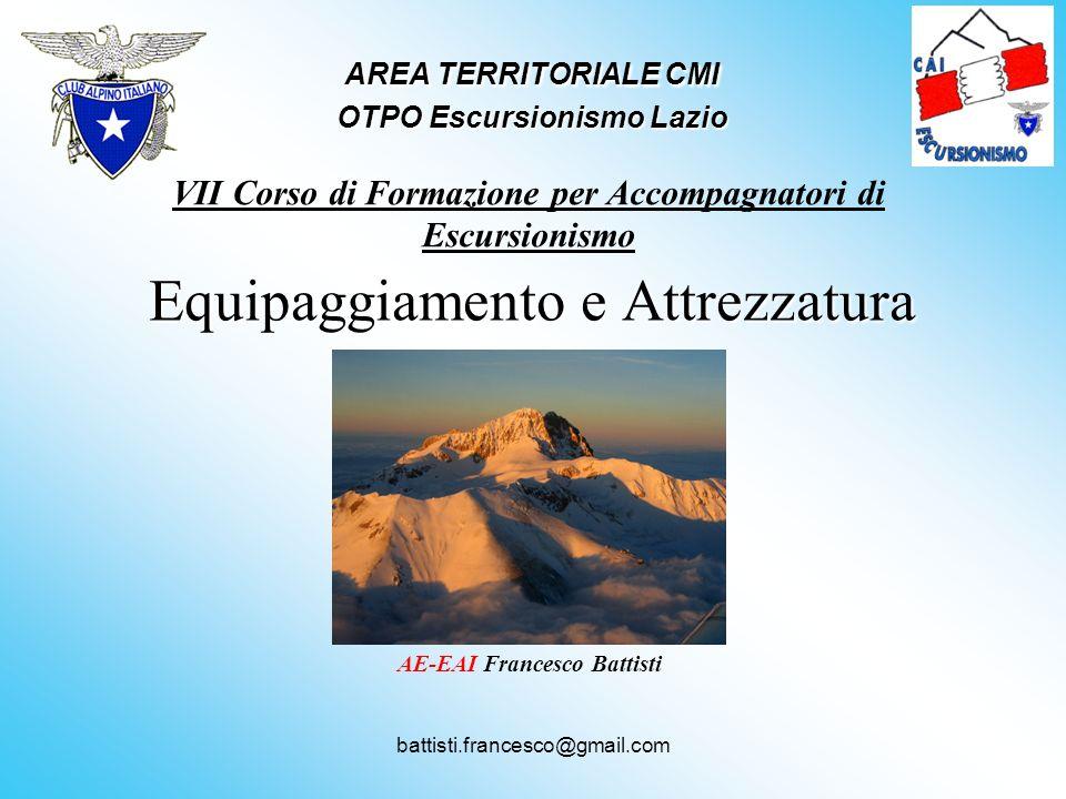 battisti.francesco@gmail.com AREA TERRITORIALE CMI OTPO Escursionismo Lazio Equipaggiamento e Attrezzatura VII Corso di Formazione per Accompagnatori