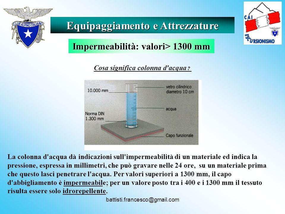 battisti.francesco@gmail.com Equipaggiamento e Attrezzature Impermeabilità: valori> 1300 mm Cosa significa colonna d'acqua ? La colonna d'acqua dà ind