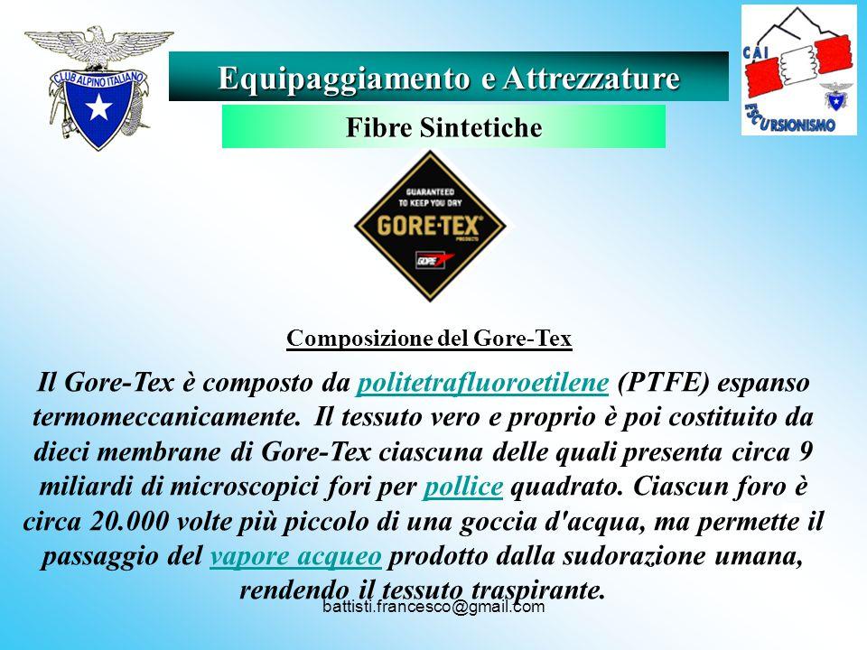 battisti.francesco@gmail.com Il Gore-Tex è composto da politetrafluoroetilene (PTFE) espanso termomeccanicamente. Il tessuto vero e proprio è poi cost