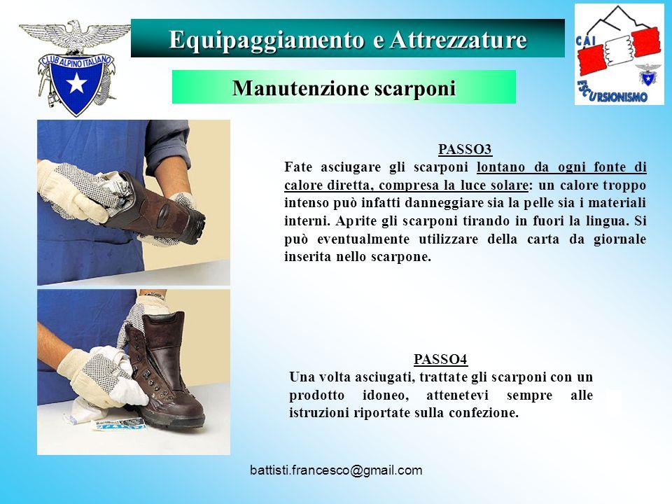 battisti.francesco@gmail.com Equipaggiamento e Attrezzature Manutenzione scarponi PASSO3 Fate asciugare gli scarponi lontano da ogni fonte di calore d