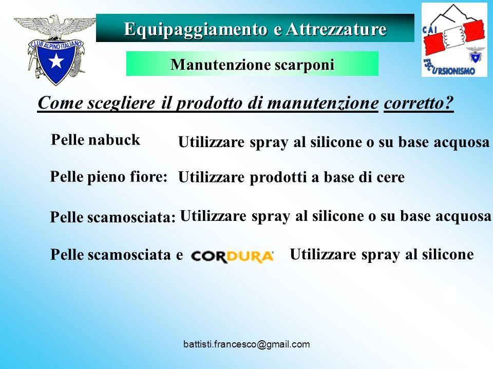 battisti.francesco@gmail.com Equipaggiamento e Attrezzature Manutenzione scarponi Pelle scamosciata e Utilizzare spray al silicone Pelle scamosciata: