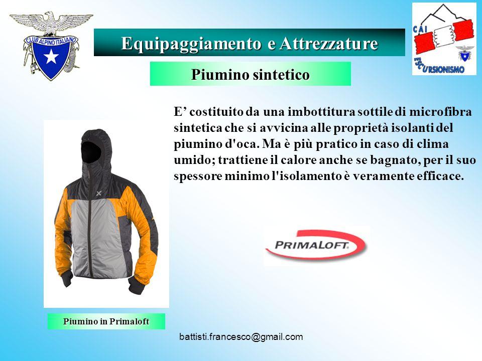 battisti.francesco@gmail.com Equipaggiamento e Attrezzature Piumino sintetico Piumino in Primaloft E costituito da una imbottitura sottile di microfib