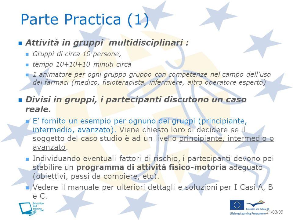 Parte Practica (1) Attività in gruppi multidisciplinari : Gruppi di circa 10 persone, tempo 10+10+10 minuti circa 1 animatore per ogni gruppo gruppo c