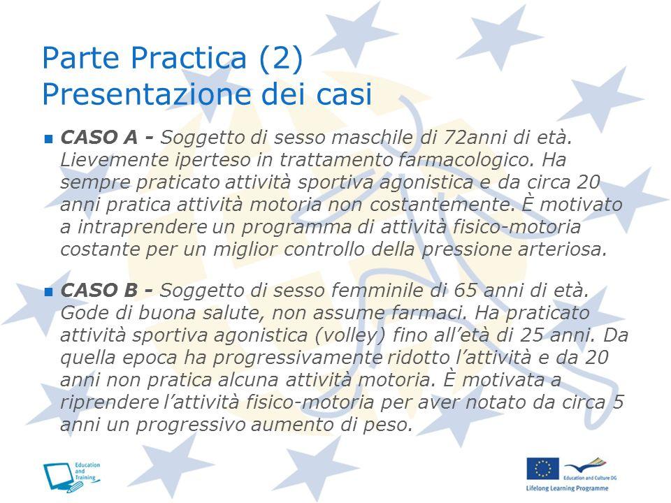 Parte Practica (2) Presentazione dei casi CASO A - Soggetto di sesso maschile di 72anni di età. Lievemente iperteso in trattamento farmacologico. Ha s