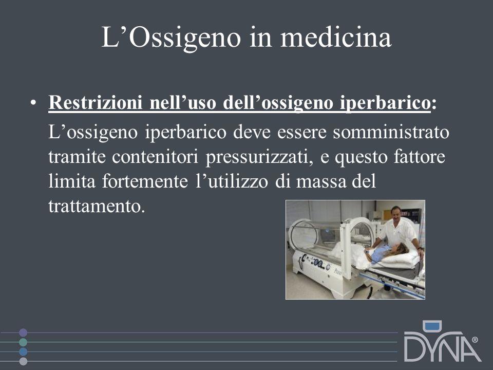 LOssigeno in medicina Restrizioni nelluso dellossigeno iperbarico: Lossigeno iperbarico deve essere somministrato tramite contenitori pressurizzati, e