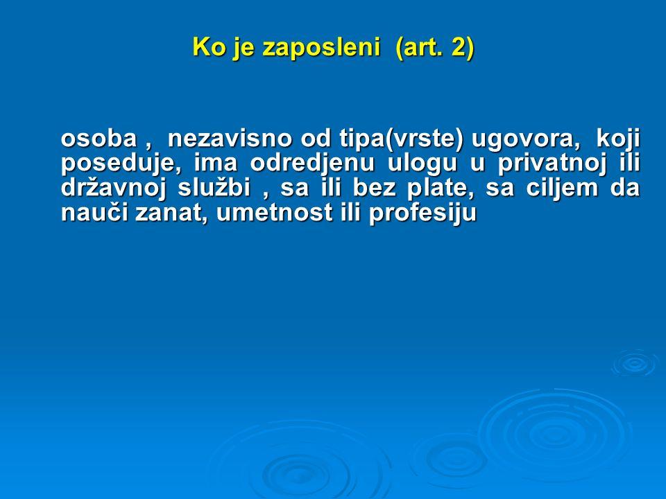 Ko je zaposleni (art. 2) osoba, nezavisno od tipa(vrste) ugovora, koji poseduje, ima odredjenu ulogu u privatnoj ili državnoj službi, sa ili bez plate