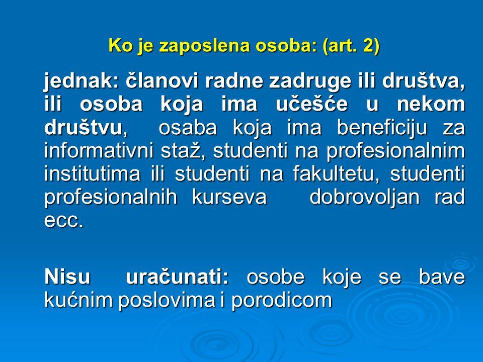 Ko je zaposlena osoba: (art. 2) Ko je zaposlena osoba: (art. 2) jednak: članovi radne zadruge ili društva, ili osoba koja ima učešće u nekom društvu,
