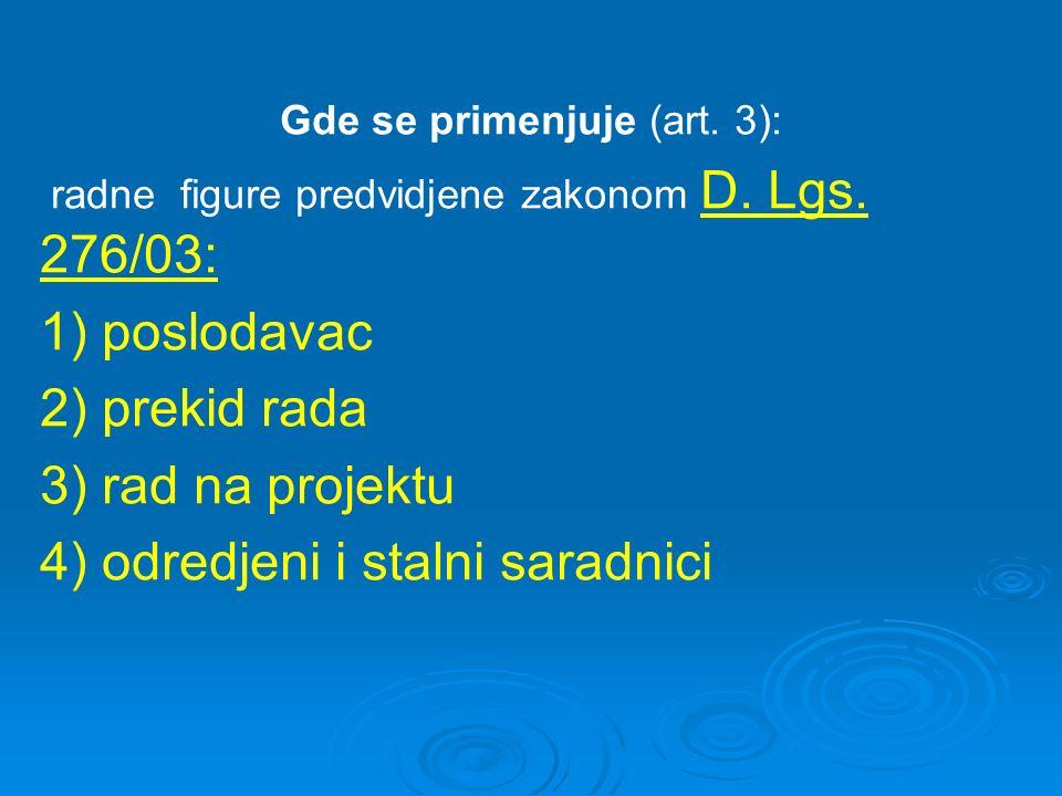 Gde se primenjuje (art. 3): radne figure predvidjene zakonom D. Lgs. 276/03: 1) poslodavac 2) prekid rada 3) rad na projektu 4) odredjeni i stalni sar