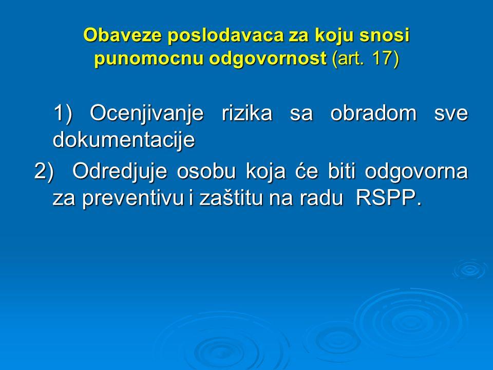 Obaveze poslodavaca za koju snosi punomocnu odgovornost (art. 17) 1) Ocenjivanje rizika sa obradom sve dokumentacije 2) Odredjuje osobu koja će biti o