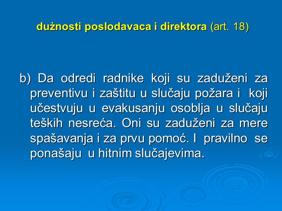 dużnosti poslodavaca i direktora (art. 18) dużnosti poslodavaca i direktora (art. 18) b) Da odredi radnike koji su zaduženi za preventivu i zaštitu u
