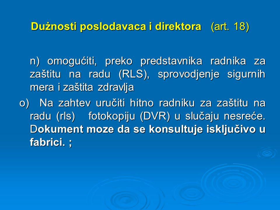 Dużnosti poslodavaca i direktora (art. 18) n) omogućiti, preko predstavnika radnika za zaštitu na radu (RLS), sprovodjenje sigurnih mera i zaštita zdr