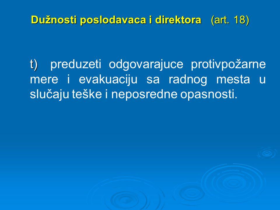 Dužnosti poslodavaca i direktora (art. 18) t) t) preduzeti odgovarajuce protivpožarne mere i evakuaciju sa radnog mesta u slučaju teške i neposredne o