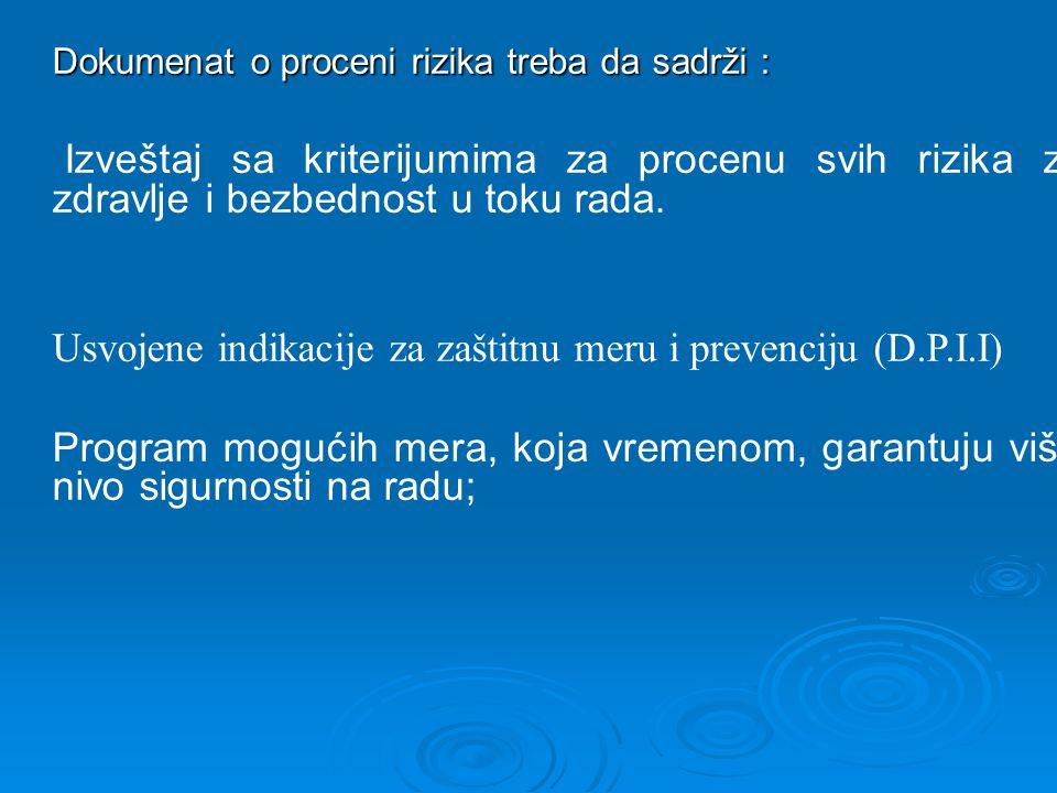 Dokumenat o proceni rizika treba da sadrži : Izveštaj sa kriterijumima za procenu svih rizika za zdravlje i bezbednost u toku rada. Usvojene indikacij