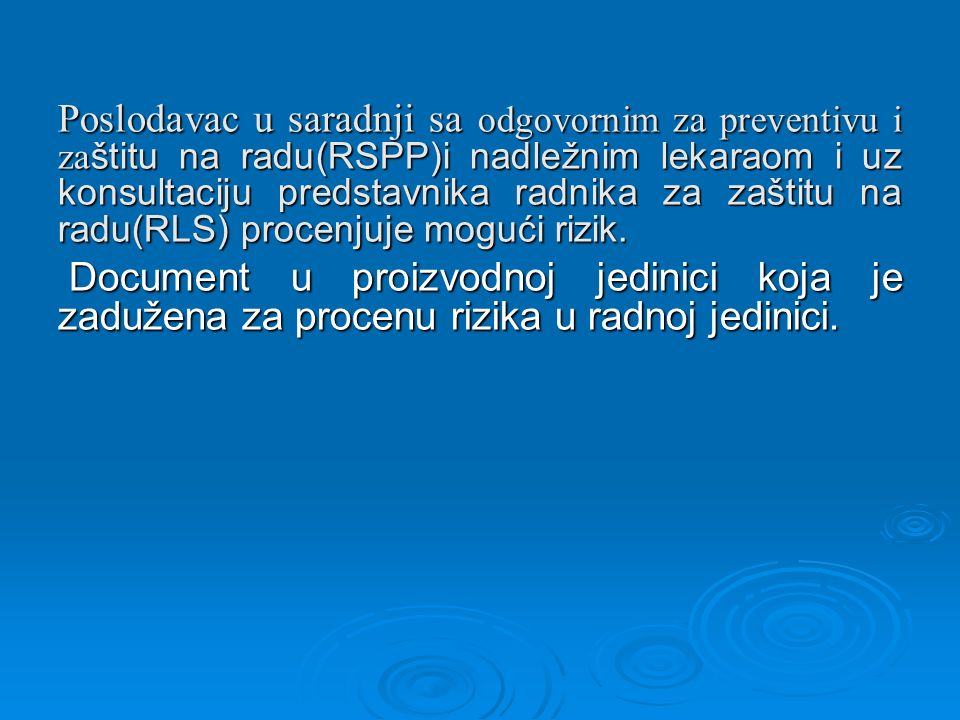 Poslodavac u saradnji sa odgovornim za preventivu i za štitu na radu(RSPP)i nadležnim lekaraom i uz konsultaciju predstavnika radnika za zaštitu na radu(RLS) procenjuje mogući rizik.