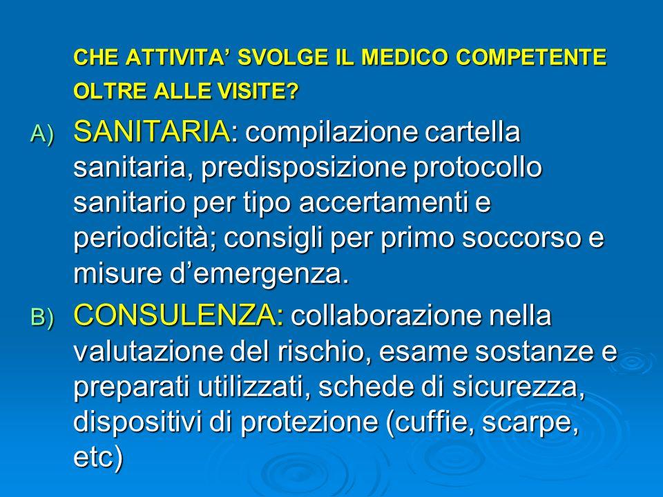 CHE ATTIVITA SVOLGE IL MEDICO COMPETENTE OLTRE ALLE VISITE? A) SANITARIA: compilazione cartella sanitaria, predisposizione protocollo sanitario per ti